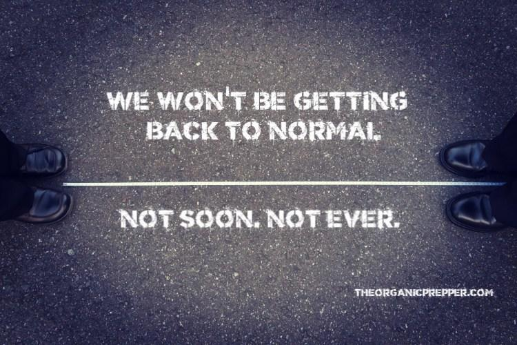 """We Won't Be Getting """"Back To Normal""""... Not Soon... Not Ever!"""